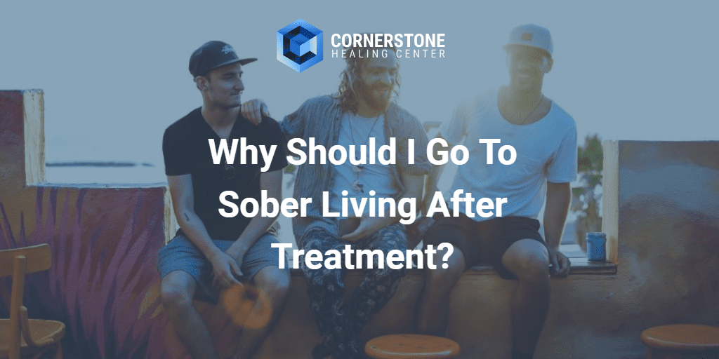 Why Should I Go To Sober Living After Treatment? 32
