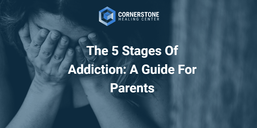 The 5 Stages of Addiction: A Guide For Parents 30