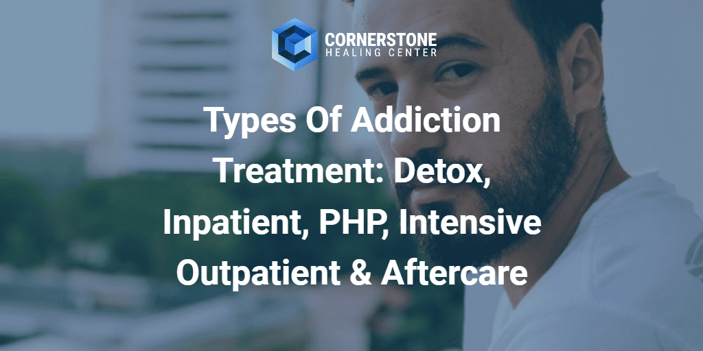 Types Of Addiction Treatment: Detox, Inpatient, PHP, Intensive Outpatient & Aftercare 28