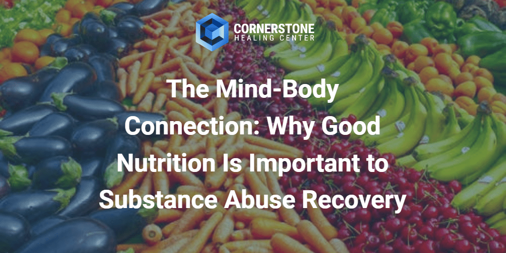 The Mind-Body Connection: Why Good Nutrition Is Important to Substance Abuse Recovery 22