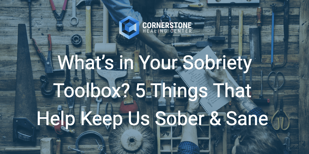 What's in Your Sobriety Toolbox? 5 Things To Keep You Sober And Sane 9
