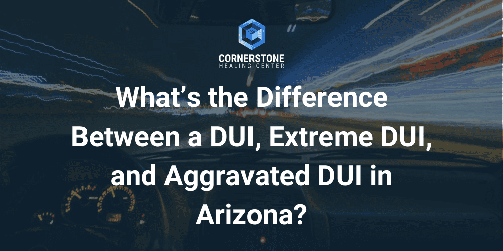 What's the Difference Between a DUI, Extreme DUI, and Aggravated DUI in Arizona? 1