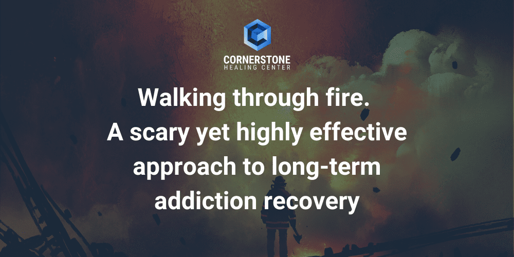 Walking through fire. A scary yet highly effective approach to long-term addiction recovery 1