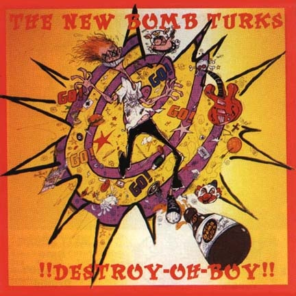 A Retrospective on The New Bomb Turks : !!Destroy Oh Boy!!