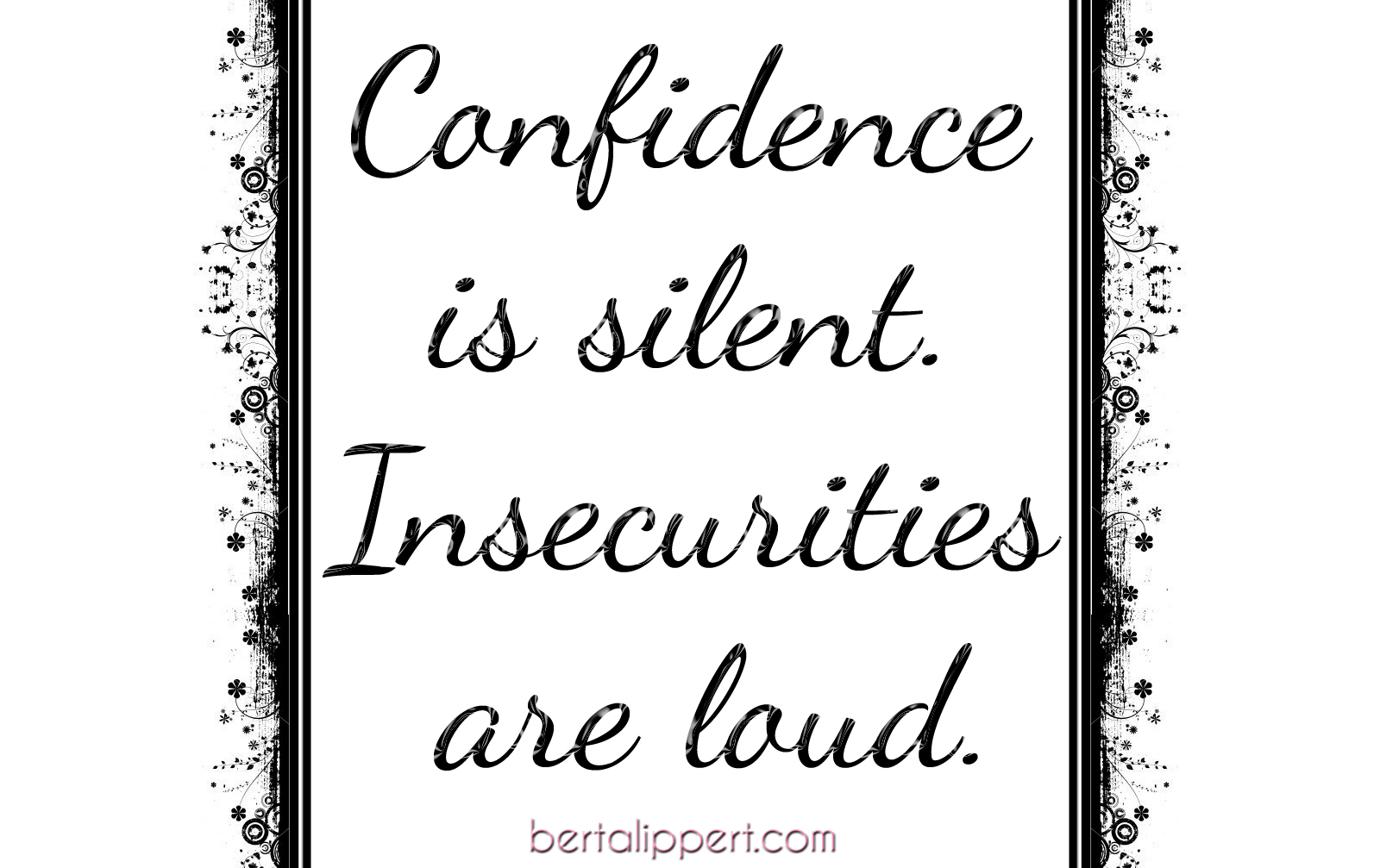confidence is silent insecurities are loud