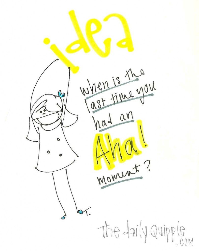 When is the last time you had an AHA! moment?