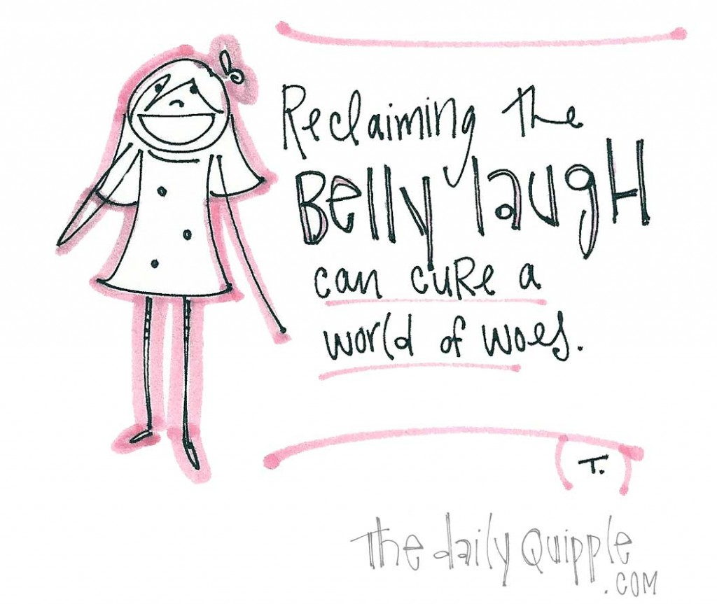 Reclaiming the belly laugh can cure a world of woes.