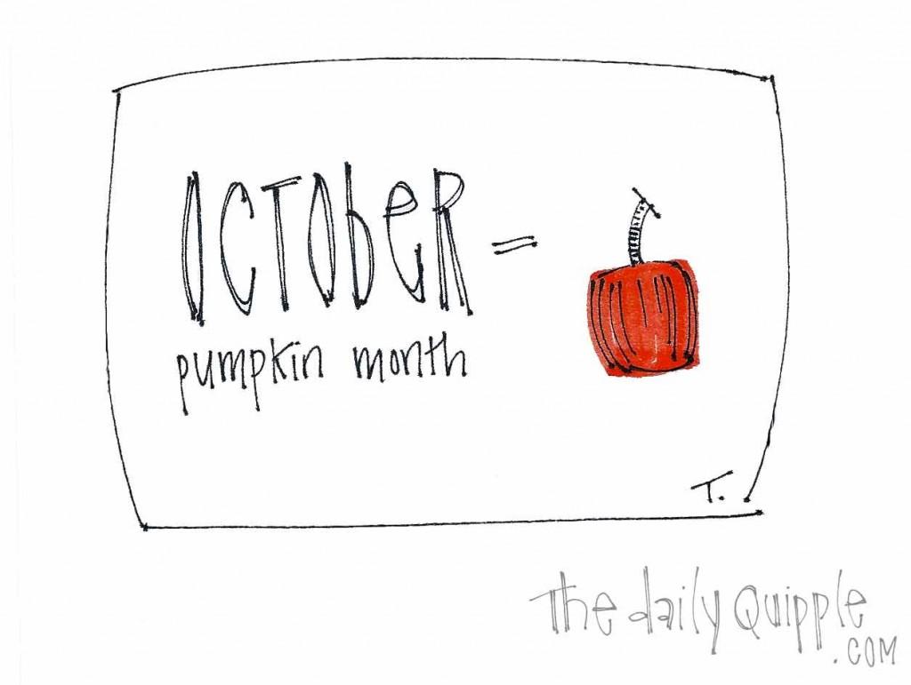 October equals pumpkin month.