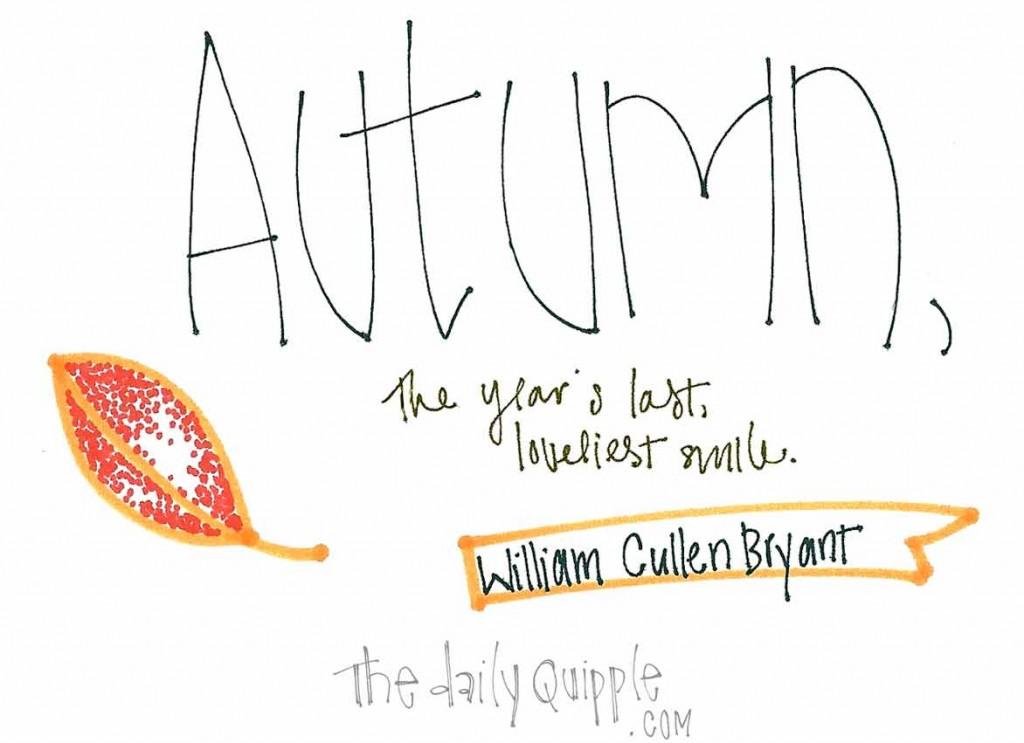 """Autumn, the year's last, loveliest smile."" -William Cullen Bryant"