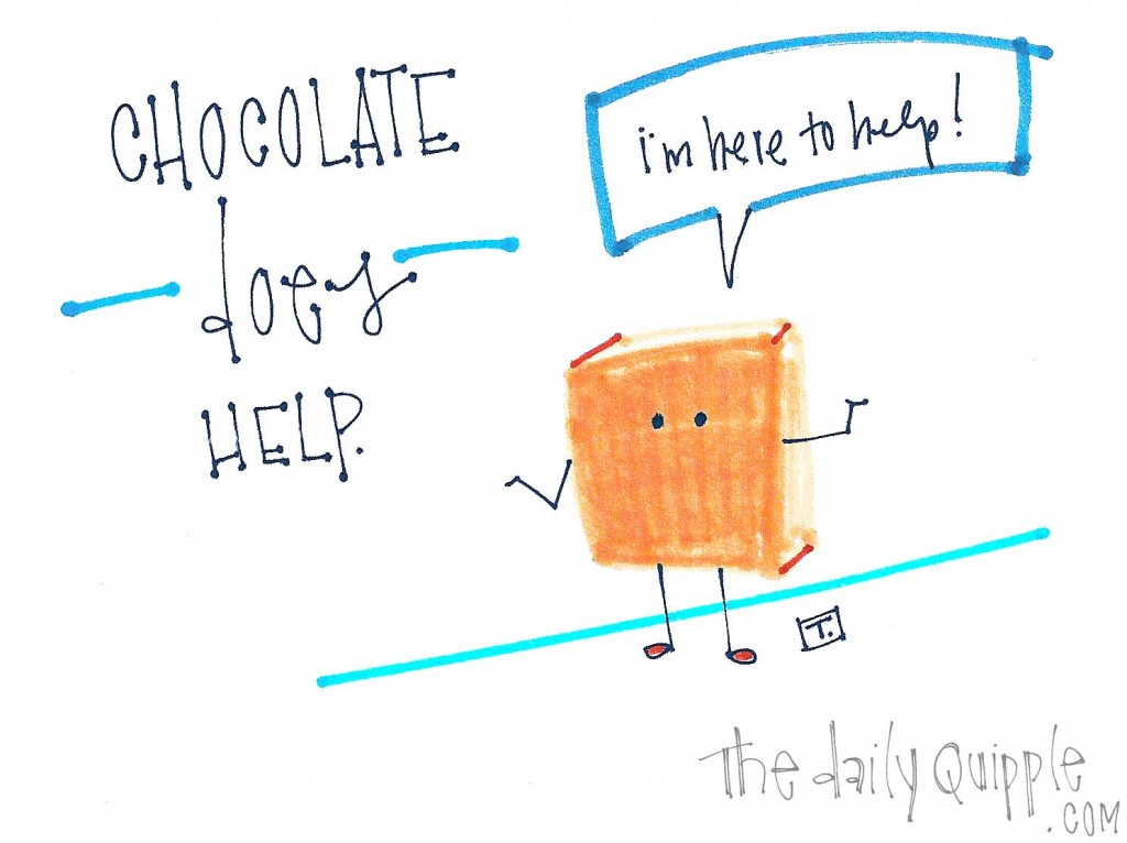 """Chocolate does help. A friendly piece of chocolate says, """"I'm here to help!"""""""