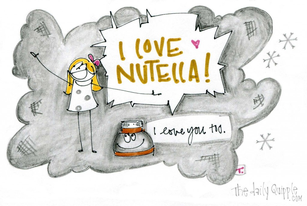 """Girl says, """"I love Nutella!"""" Nutella says, """"I love you too."""""""