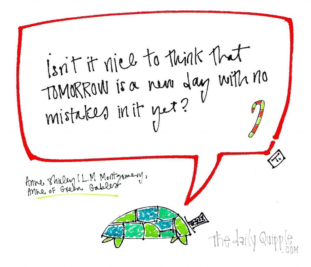 """Isn't it nice to think that tomorrow is a day with no mistakes in it yet?"" L.M. Montgomery"