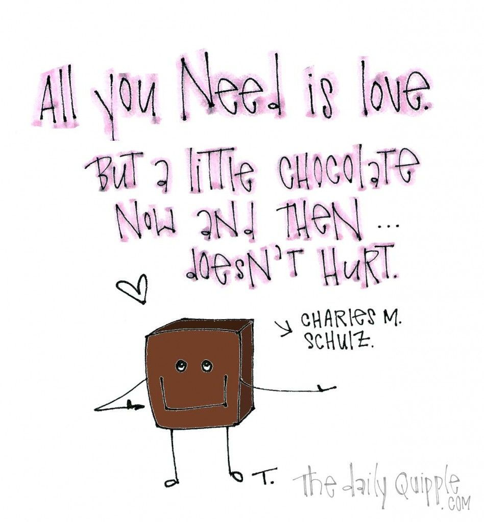 """""""All you need is love. But a little chocolate now and then doesn't hurt."""" -Charles M. Schulz"""