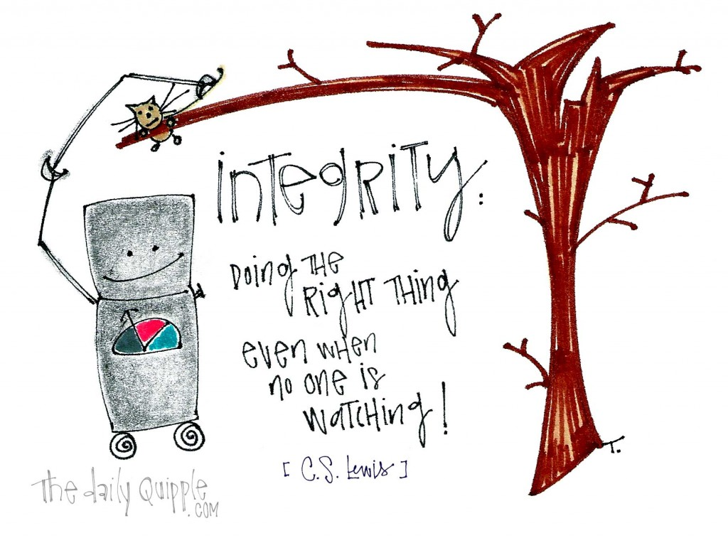 """""""Integrity: Doing the right thing even when no one is watching!"""" - C.S. Lewis"""
