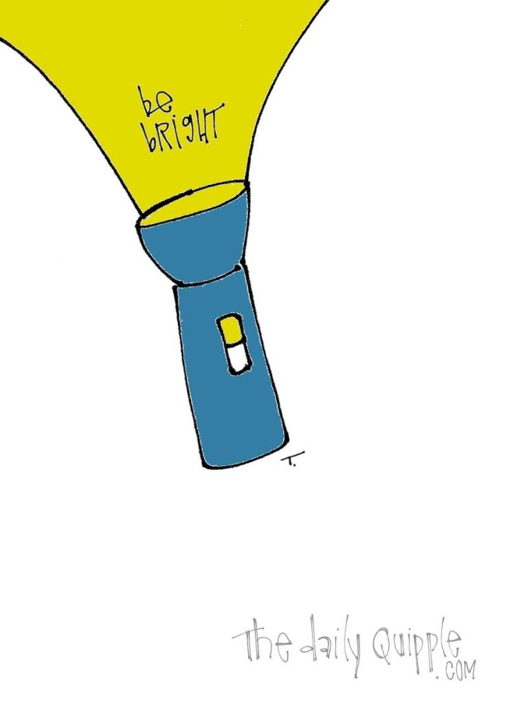 Be bright.