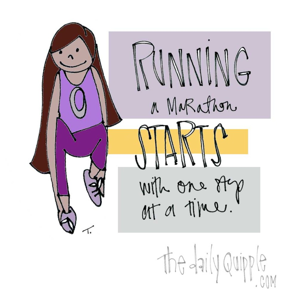 Running a marathon starts with one step at a time.