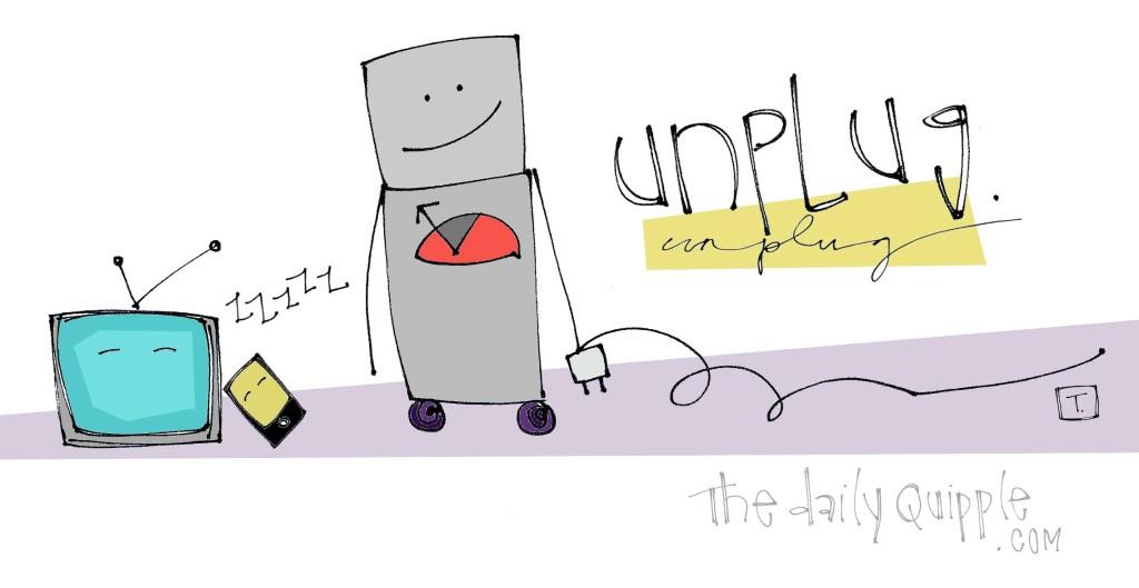 Unplug.
