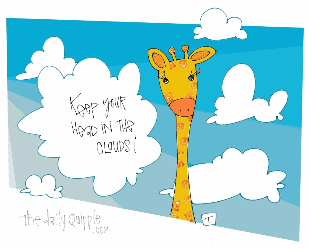 Keep your head in the clouds!