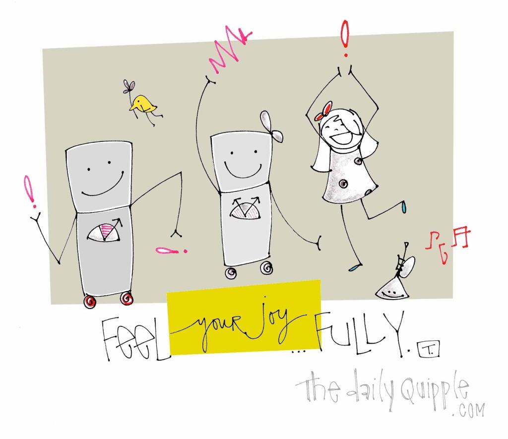 Feel your joy fully.