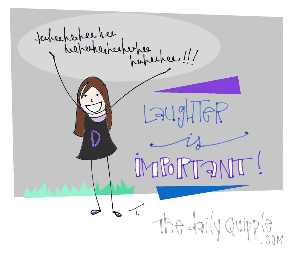 Teeheeheehee! Laughter is important!