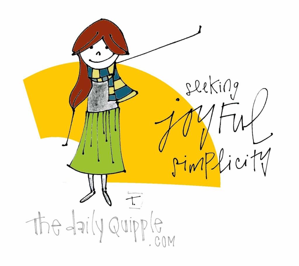 Seeking joyful simplicity.