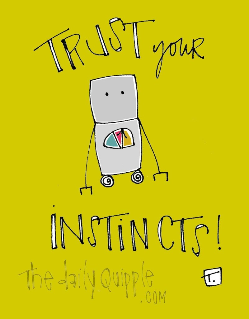 Trust your instincts!