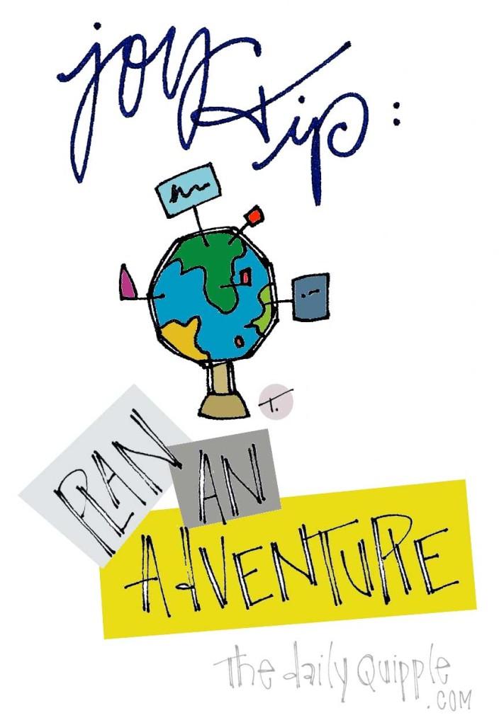 Joy Tip: Plan an adventure.