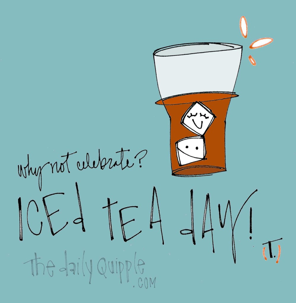 Why not celebrate? Iced tea day!