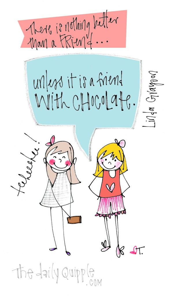 """There is nothing better than a friend...unless it is a friend with chocolate."" [Linda Grayson]"