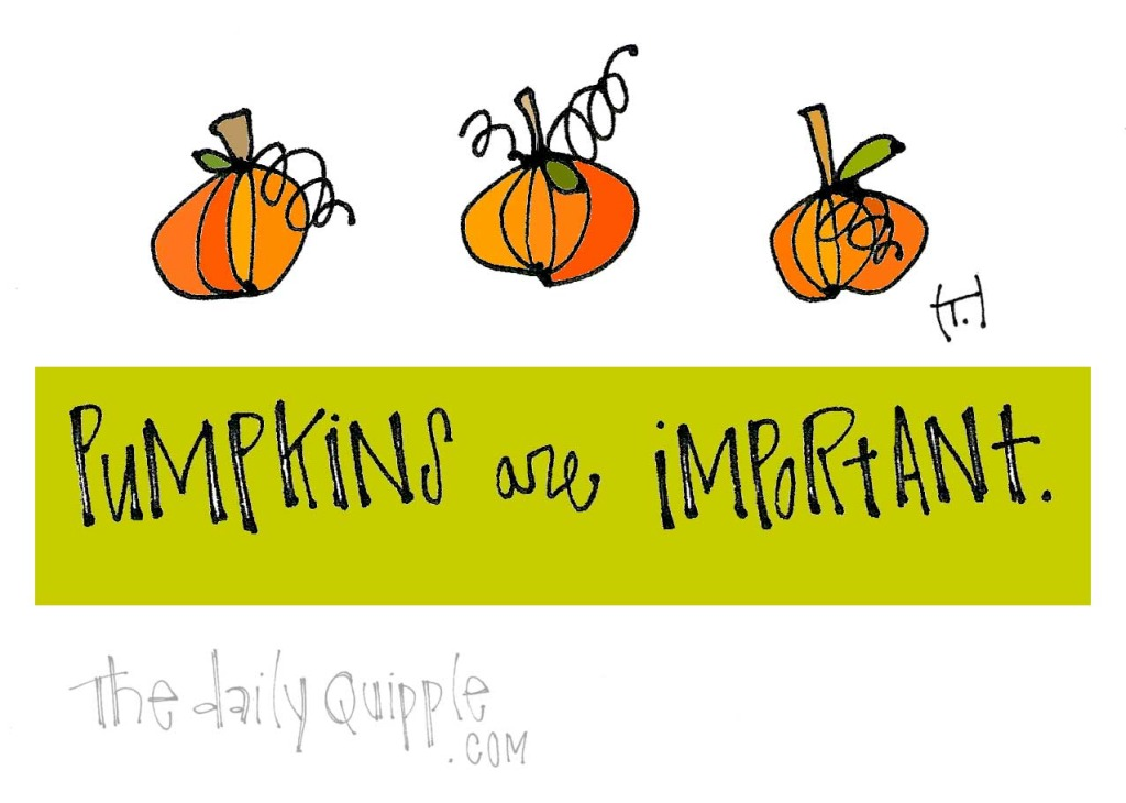 Pumpkins are important.