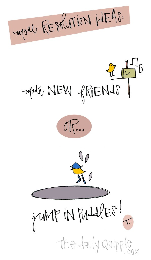 More resolution ideas = make new friends OR jump in puddles!
