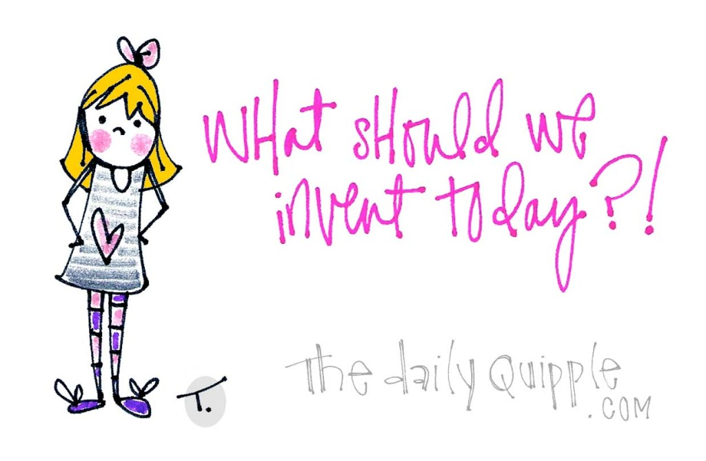 What should we invent today?!