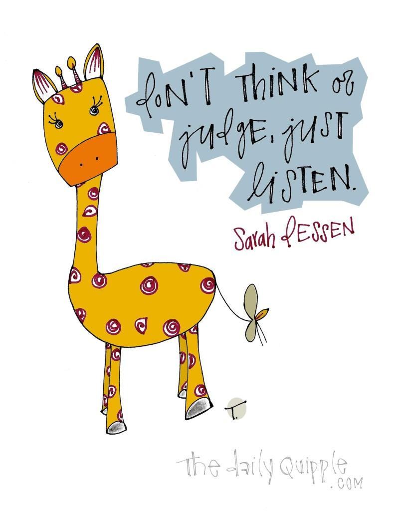 Don't think or judge, just listen. [Sarah Dessen]