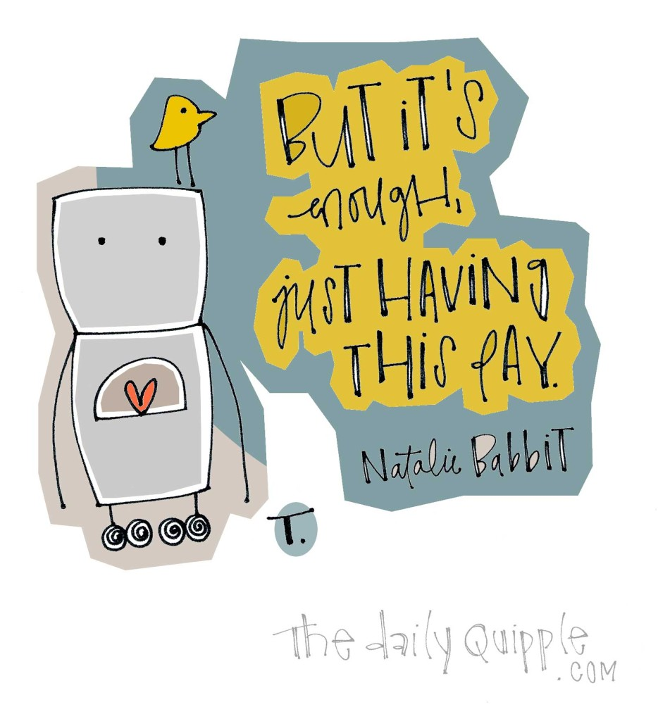 But it's enough, just having this day. [Natalie Babbit]
