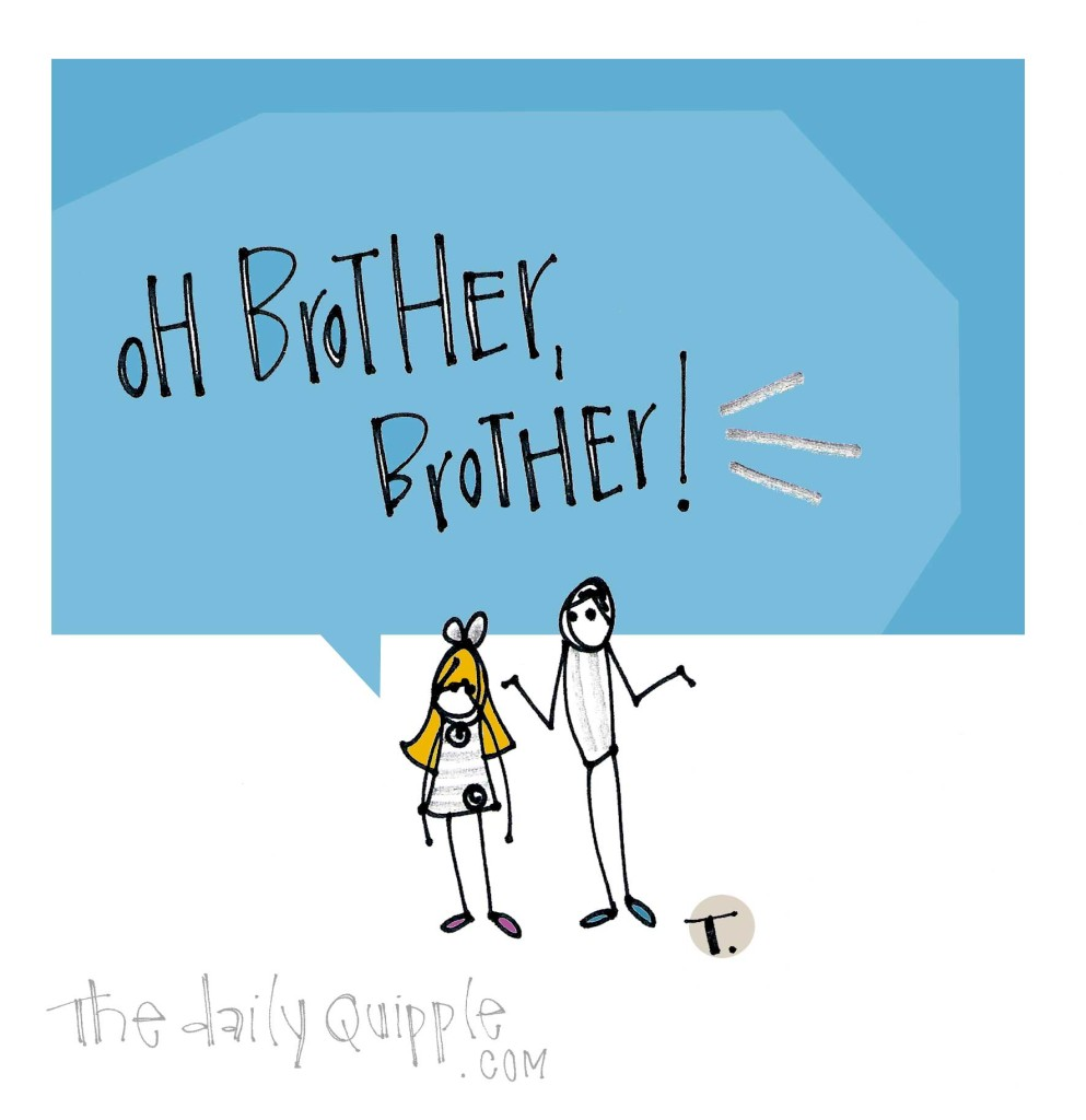 Oh brother, brother!