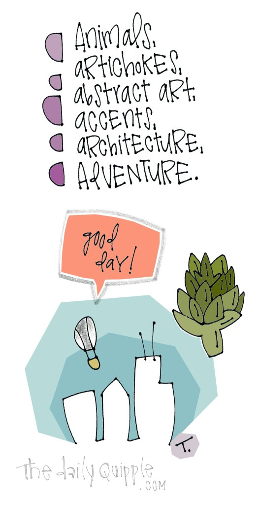 Animals, artichokes, abstract art, accents, architecture, adventure.