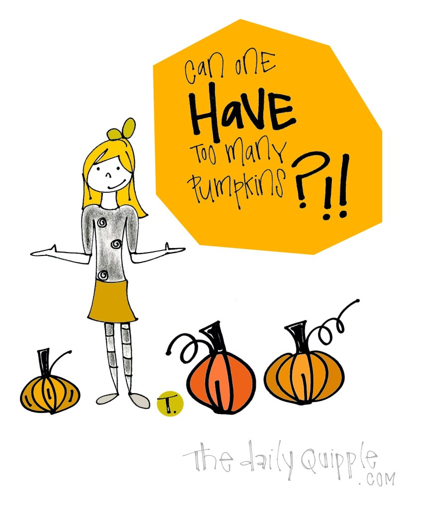 Can one HAVE too many pumpkins?!!