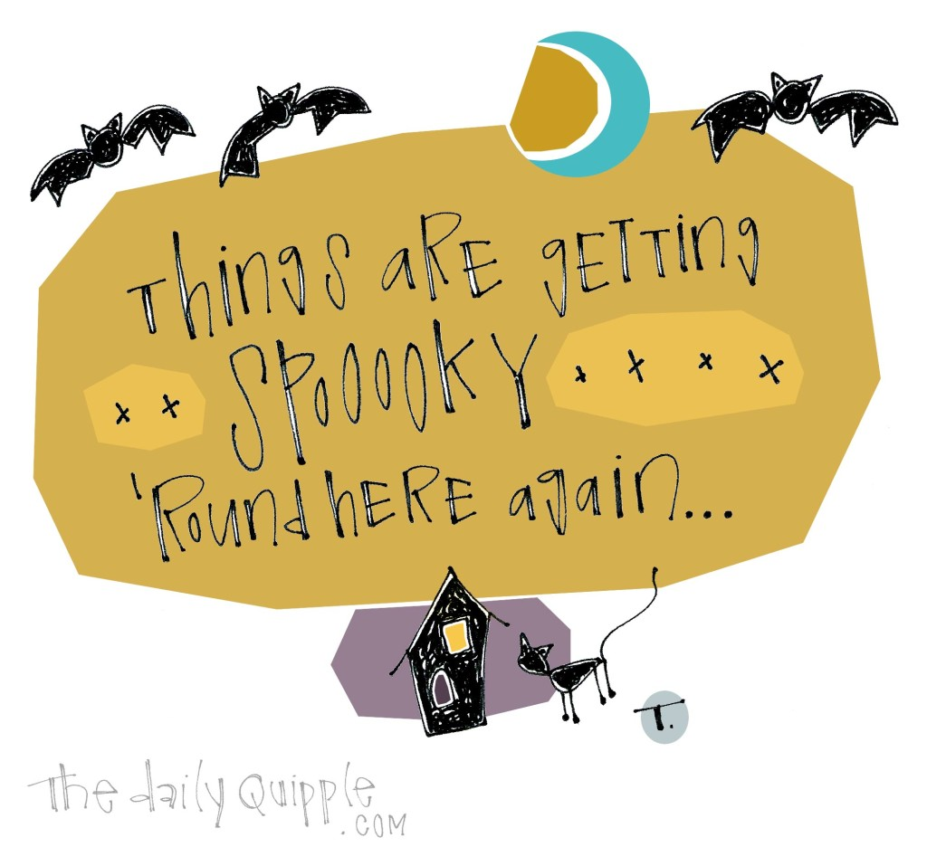 Things are getting spooooky 'round here again...
