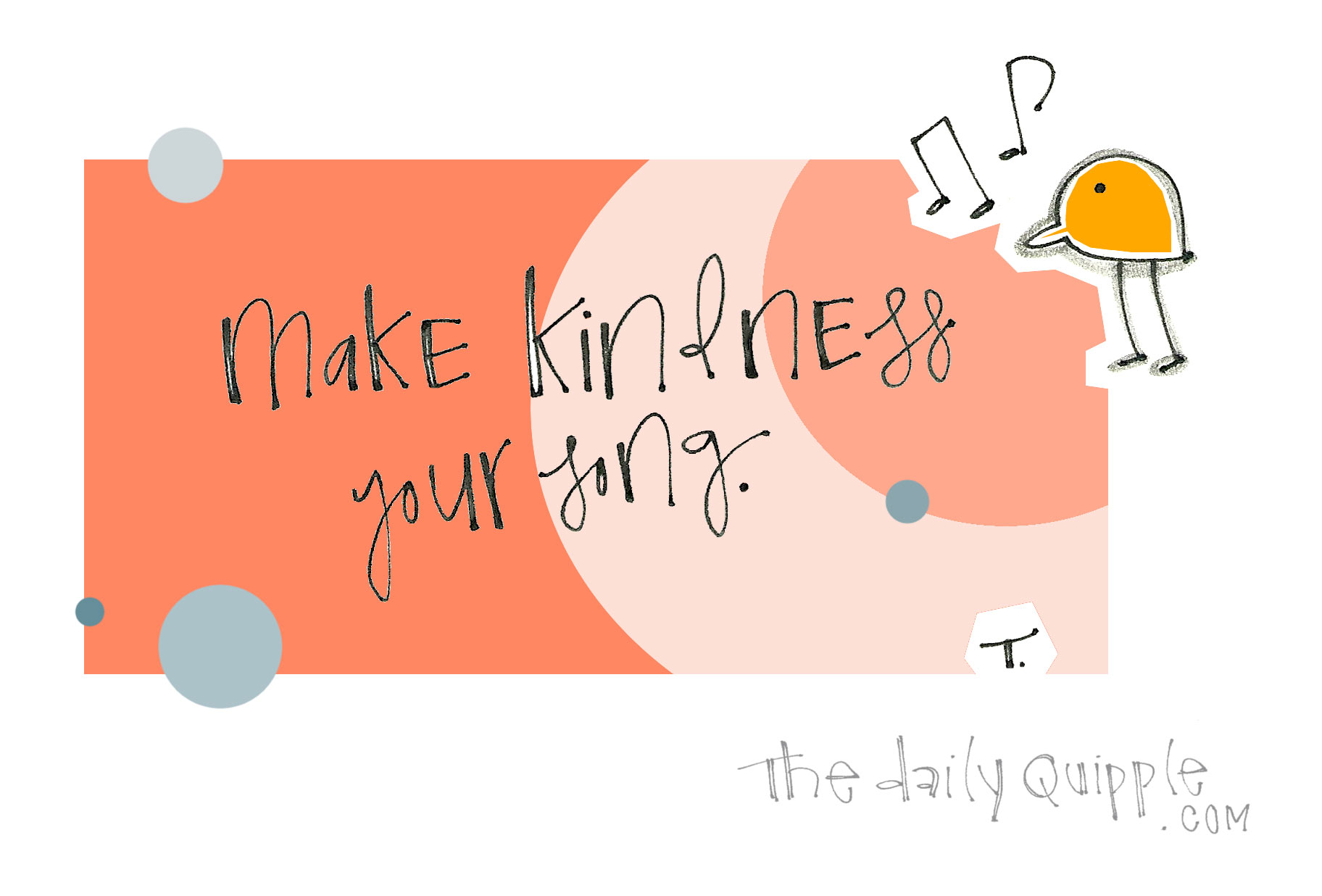 Make kindness your song.