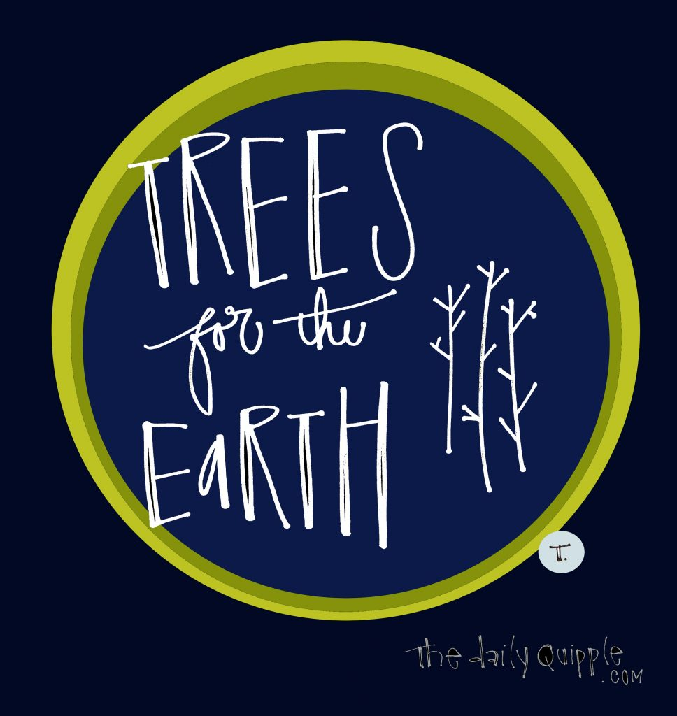 TREES for the EARTH: let's get planting.