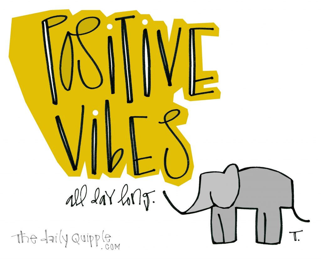 Positive vibes all day long.