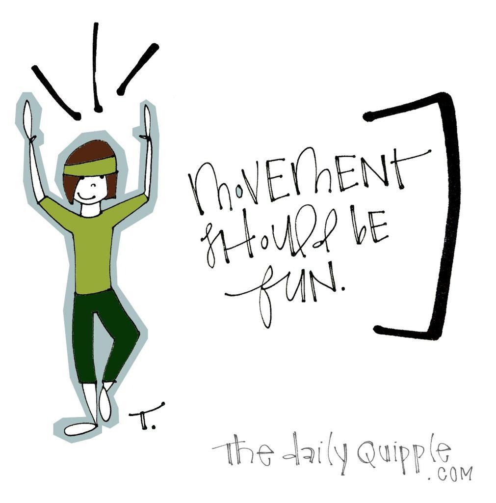 Movement should be fun.