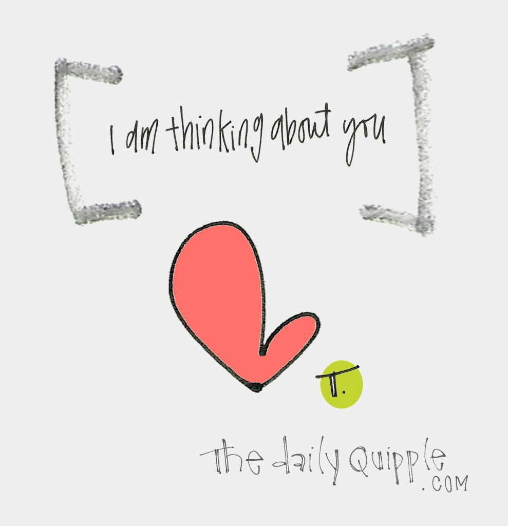 [I am thinking about you]
