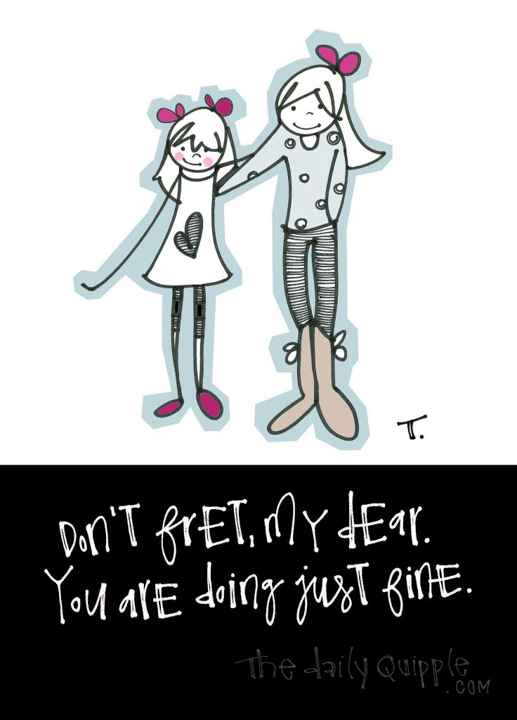 Illustration of an aunt and a niece and words: Don't fret, my dear. You are doing just fine.