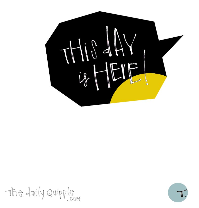Words in a black and yellow speech bubble: This day is here!