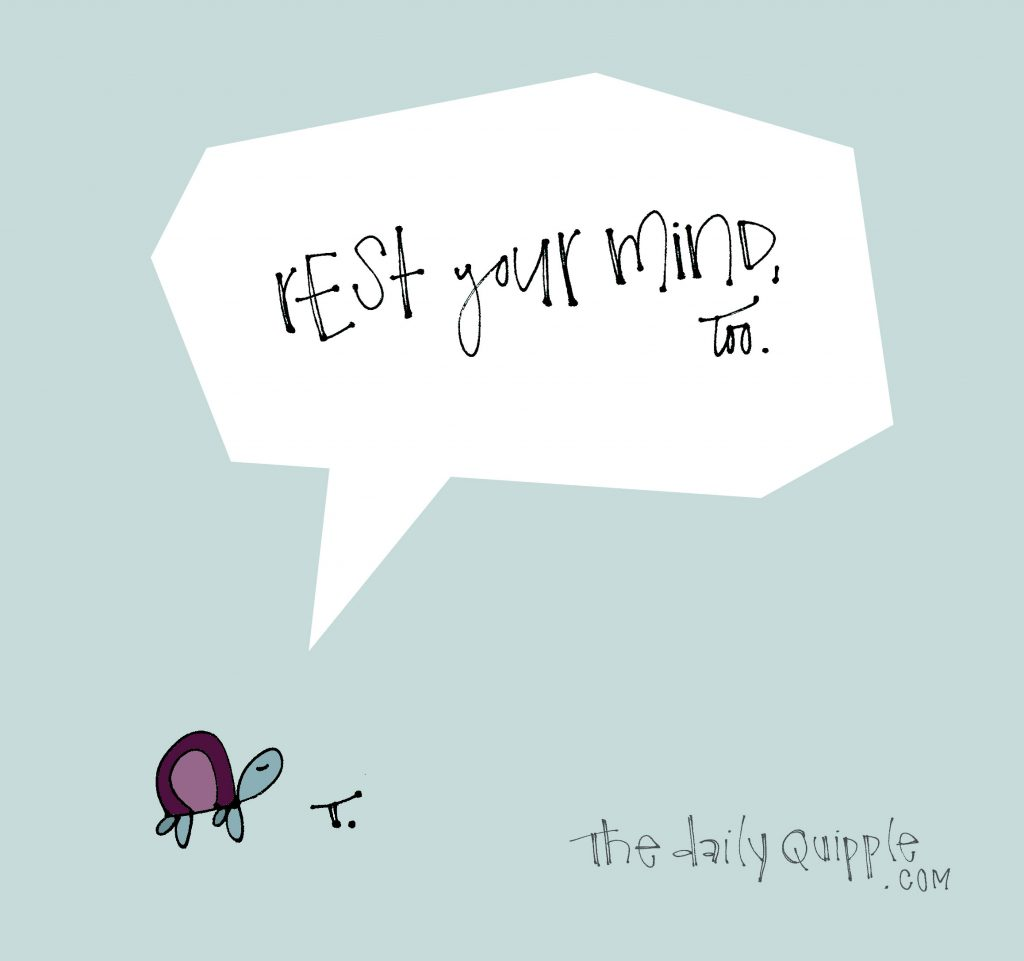 Illustration of a turtle with words: Rest your mind, too.