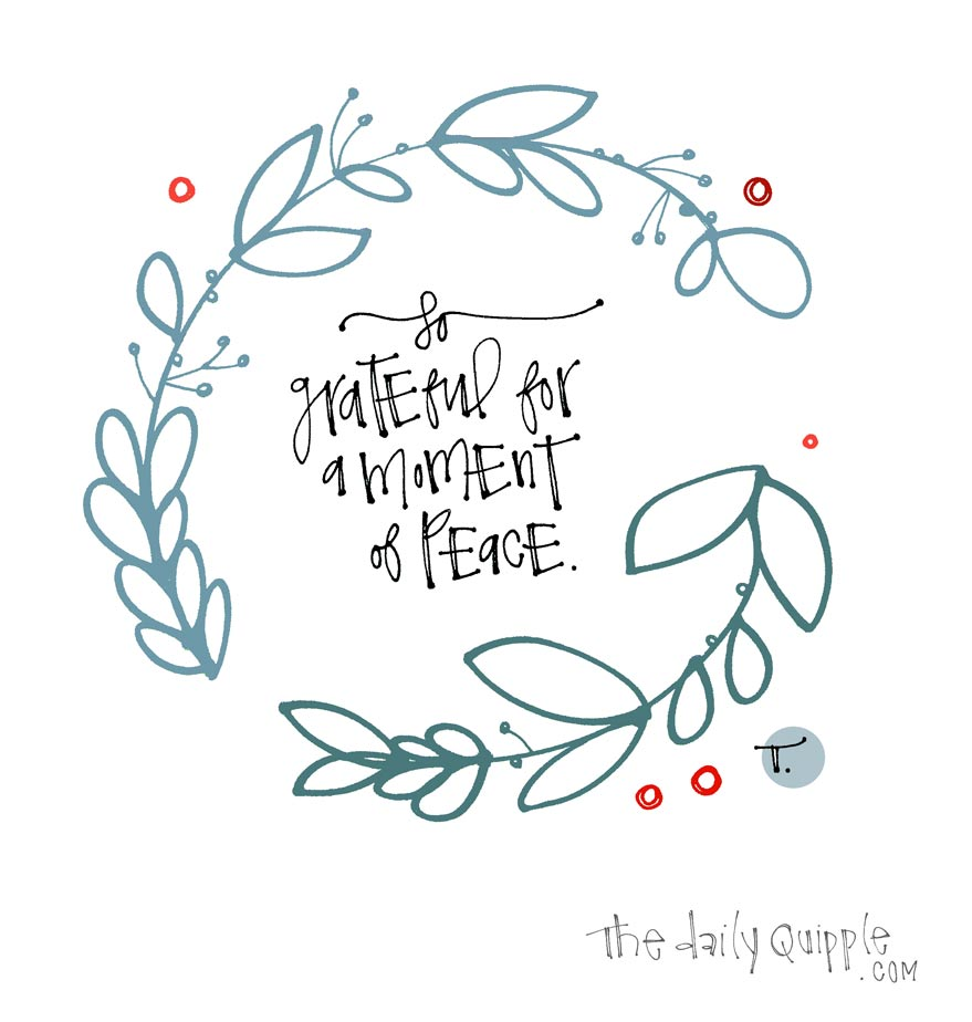 Illustration of a wreath with words inside: So grateful for a moment of peace.