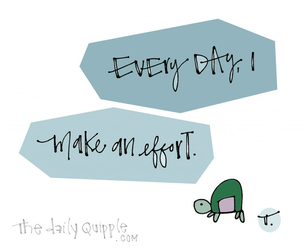 Every Day, I Do | The Daily Quipple