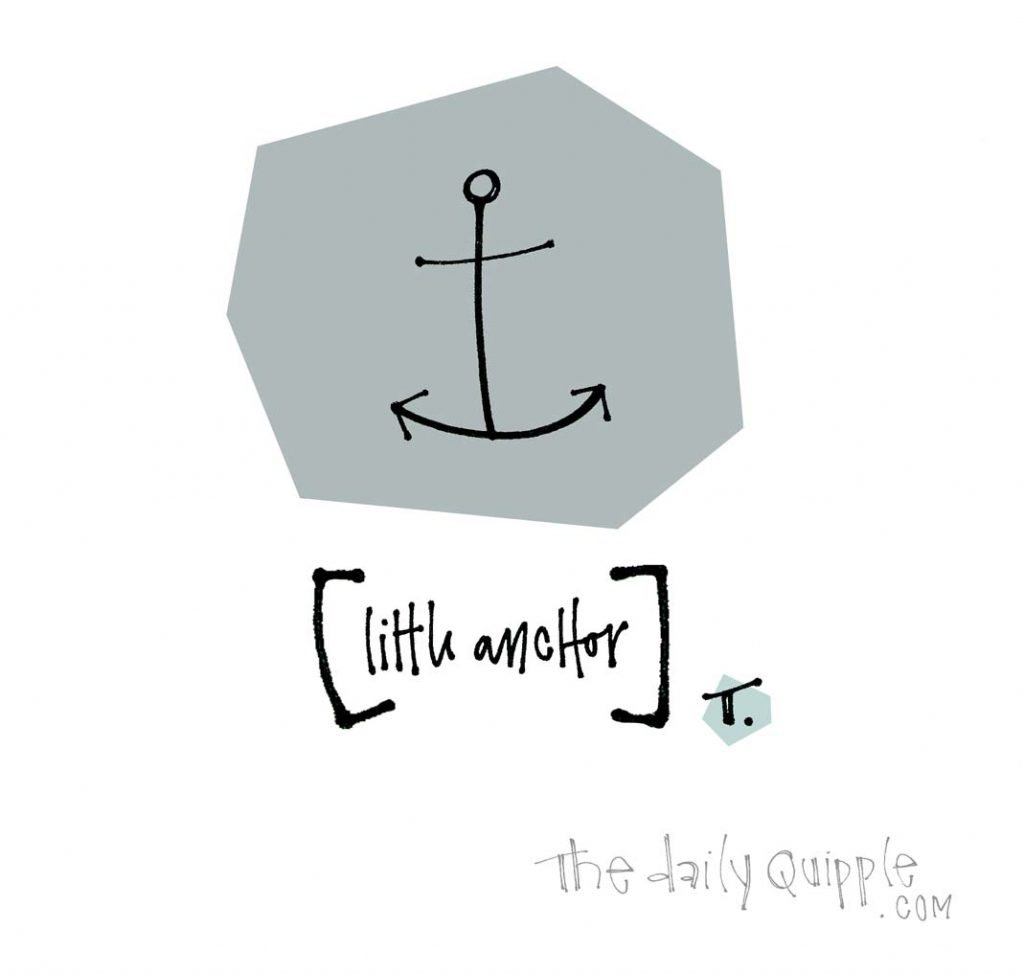 Little Anchor | The Daily Quipple