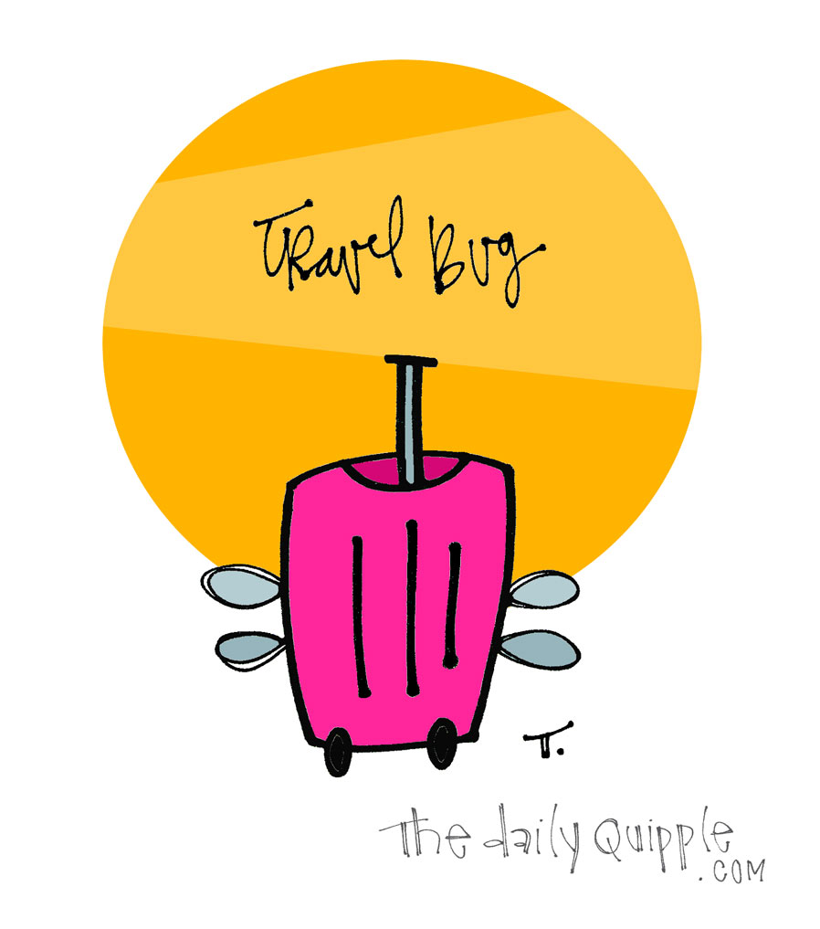 Travel Bug | The Daily Quipple